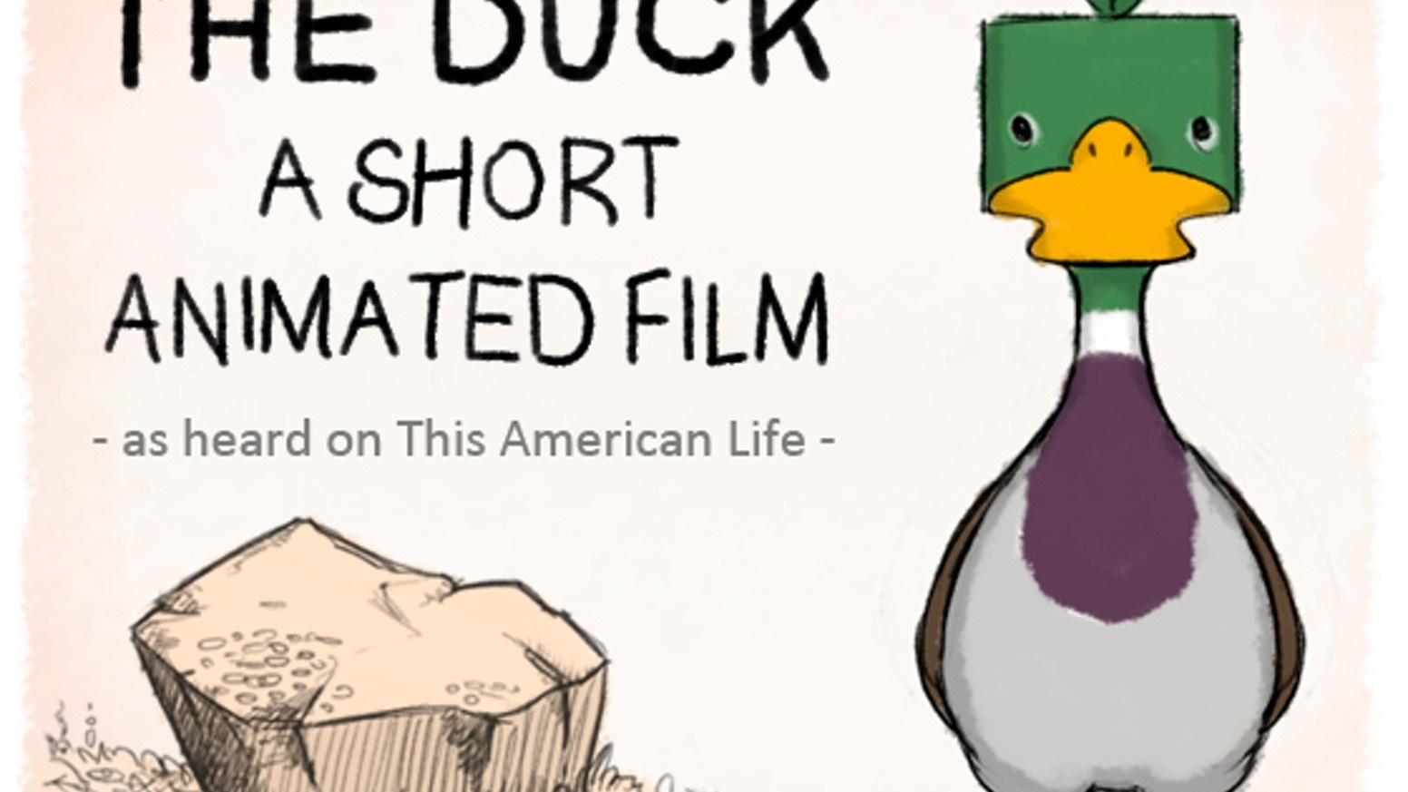 "A short 2D animated film about a Duck who falls in love with a rock. Adapted from Ben Loory's whimsical short story ""The Duck""."
