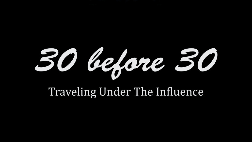 30 Before 30: Traveling Under the Influence project video thumbnail
