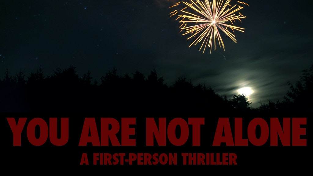 YOU ARE NOT ALONE: A First-Person Thriller project video thumbnail