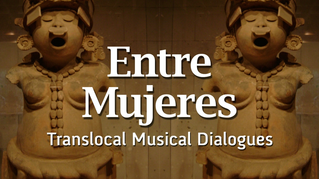 Entre Mujeres: Translocal Musical Dialogues project video thumbnail