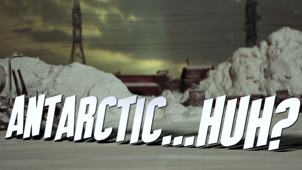 ANTARCTIC...HUH? project video thumbnail