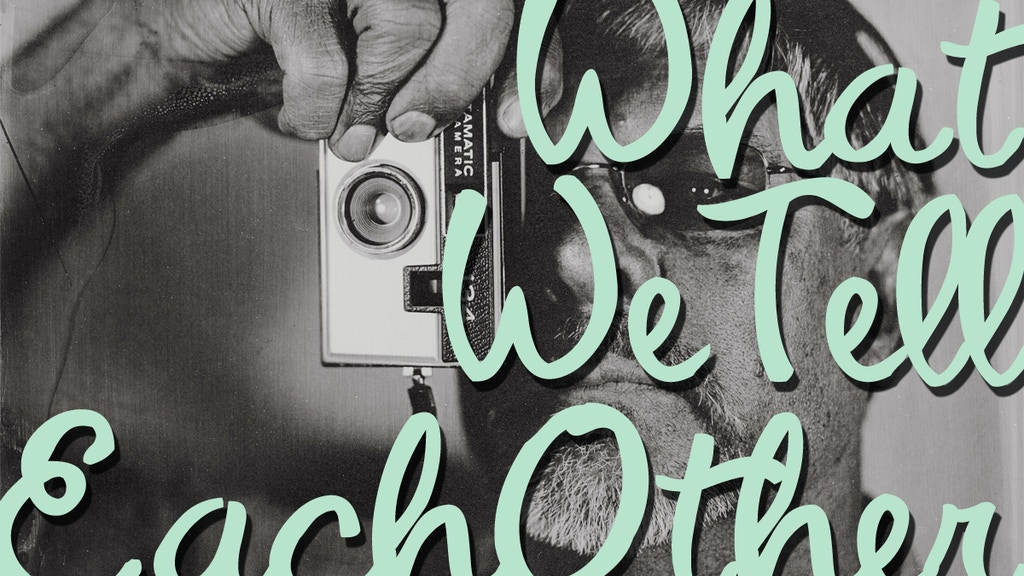 What We Tell Each Other - Oral History & Wet-Plate Collodion project video thumbnail