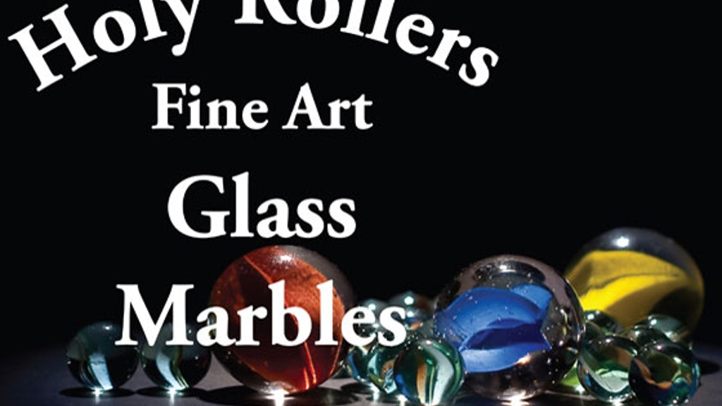 Holy Rollers - Hand Blown Glass Marbles from Holy City, CA project video thumbnail