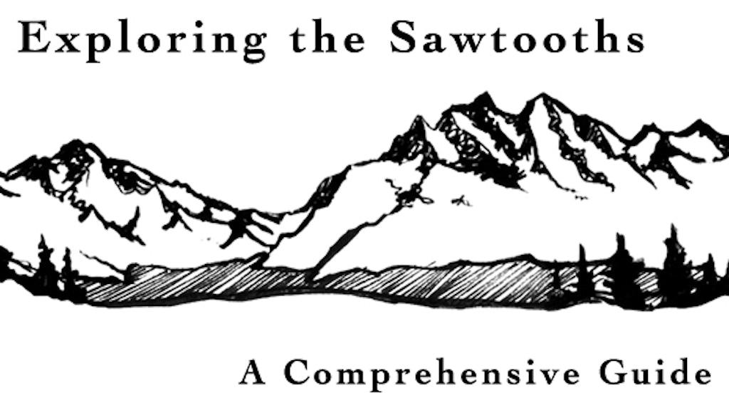 Exploring the Sawtooths by matt leidecker —Kickstarter