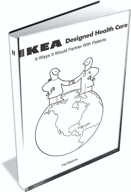 If IKEA Designed Health Care: Let's Partner To Fix It! by
