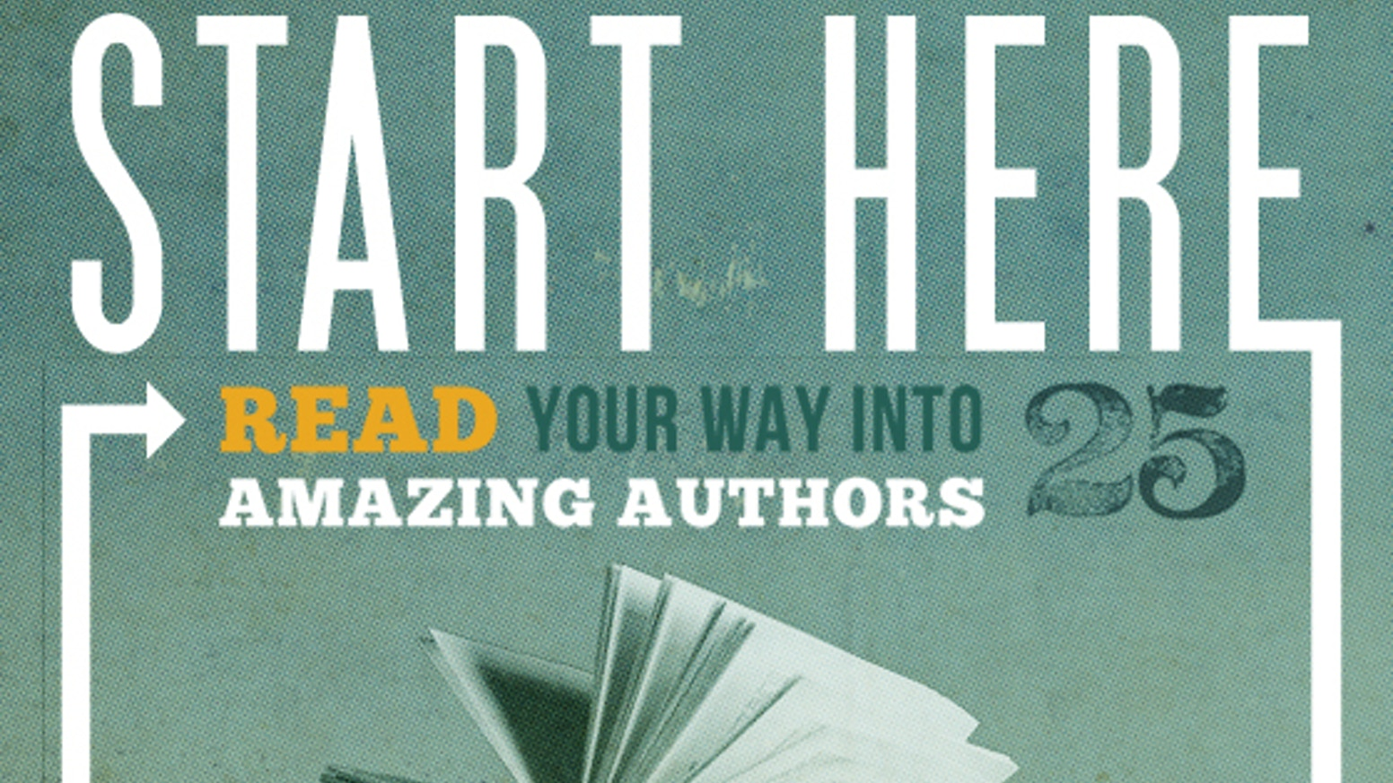 Start Here Read Your Way Into 25 Amazing Authors By Book