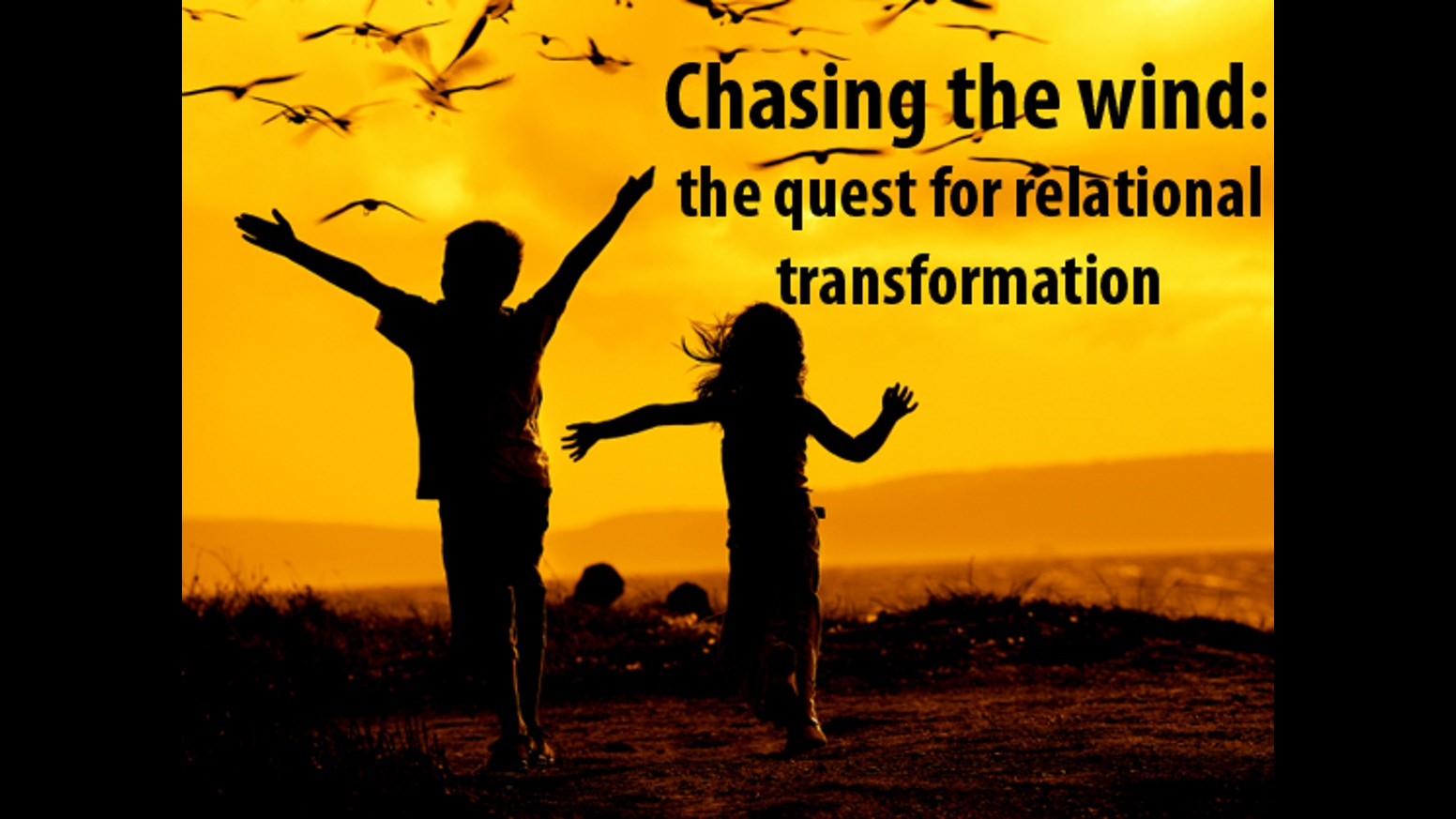 Chasing The Wind: The Quest For Relational Transformation
