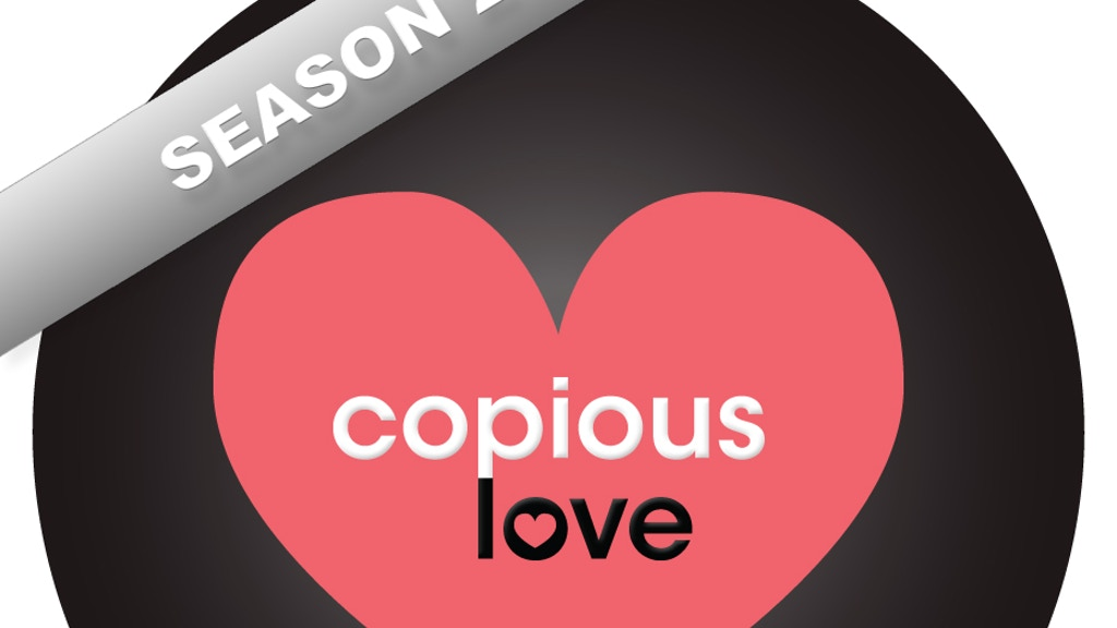 COPIOUS LOVE - SEASON 2 project video thumbnail