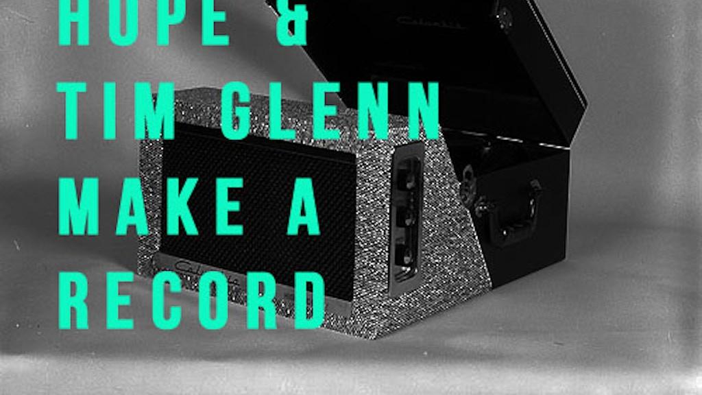 Help Hope & Tim Glenn make a record. project video thumbnail