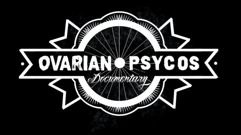 The Ovarian Psycos - A Documentary Film project video thumbnail