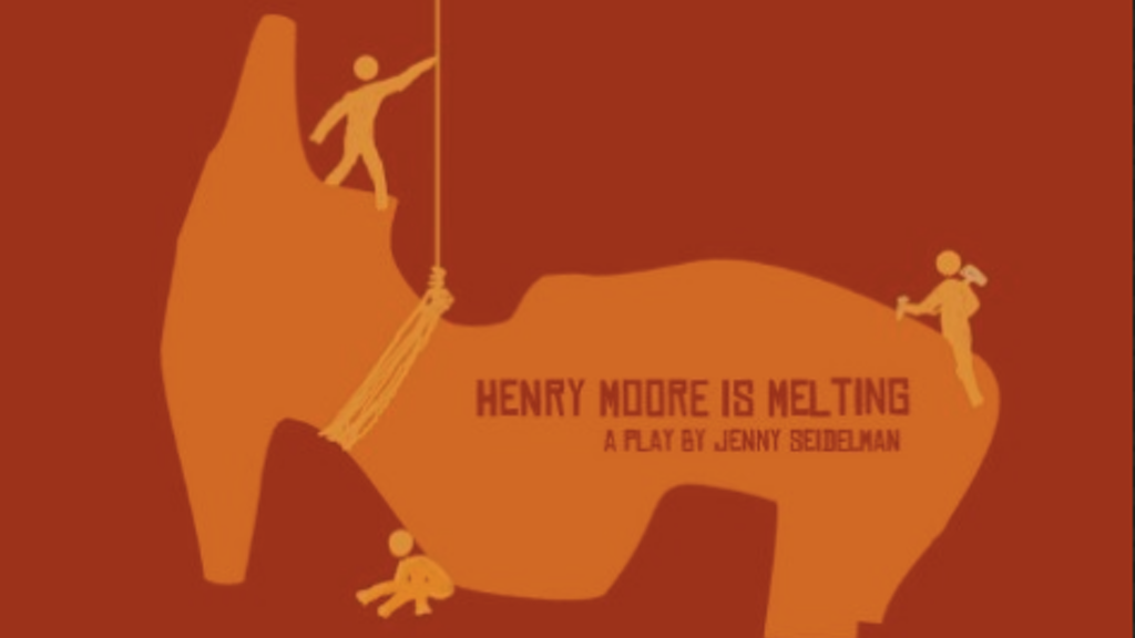 HENRY MOORE IS MELTING: a new play by Jenny Seidelman project video thumbnail