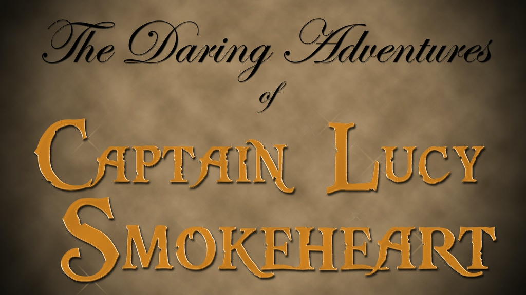 The Daring Adventures of Captain Lucy Smokeheart project video thumbnail
