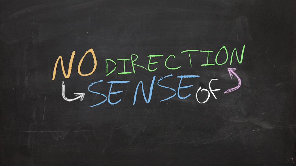 """No Sense Of Direction"""