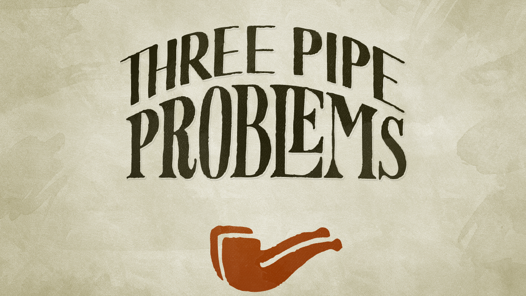 Three Pipe Problems project video thumbnail