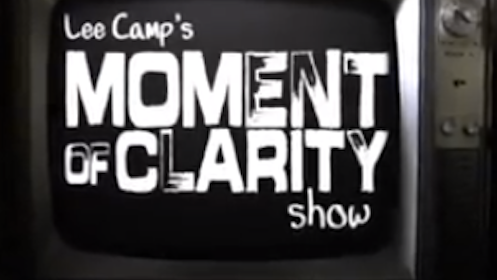 A Full Season of The Moment of Clarity Show with Lee Camp! project video thumbnail