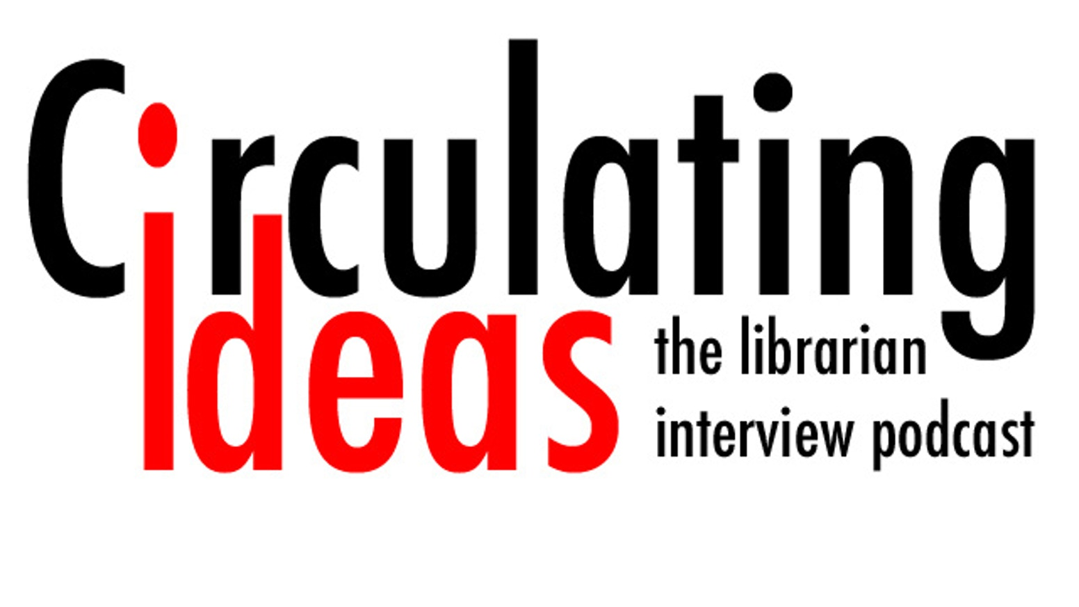 The Circulating Ideas podcast facilitates conversations about the innovative people & ideas moving libraries through the 21st century.