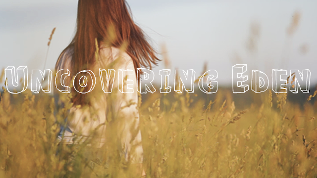 """Uncovering Eden"" - A Short Film project video thumbnail"