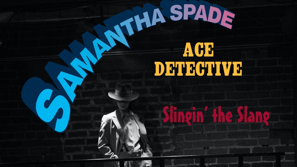 "Samantha Spade, Ace Detective - ""Slingin' the Slang"" project video thumbnail"
