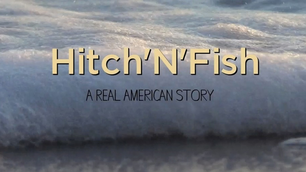 Hitch'N'Fish: A Real American Story project video thumbnail