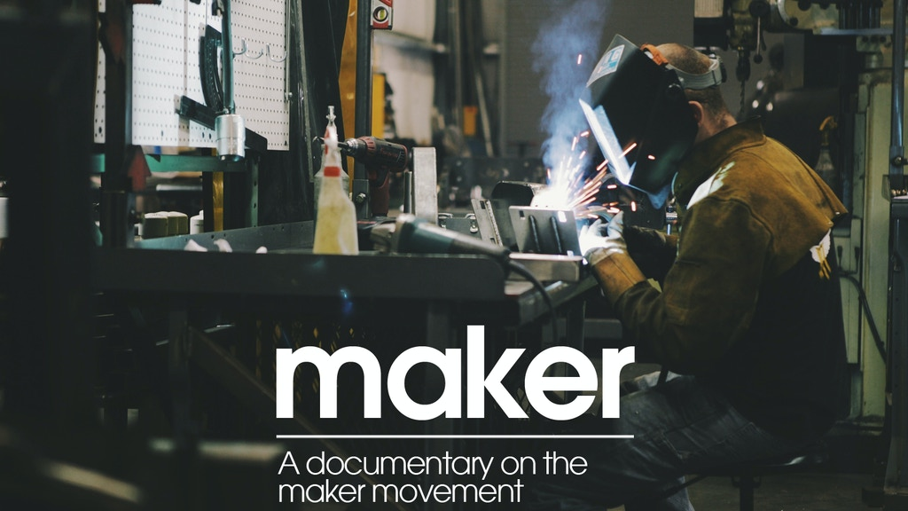 Maker - A documentary on the Maker Movement project video thumbnail