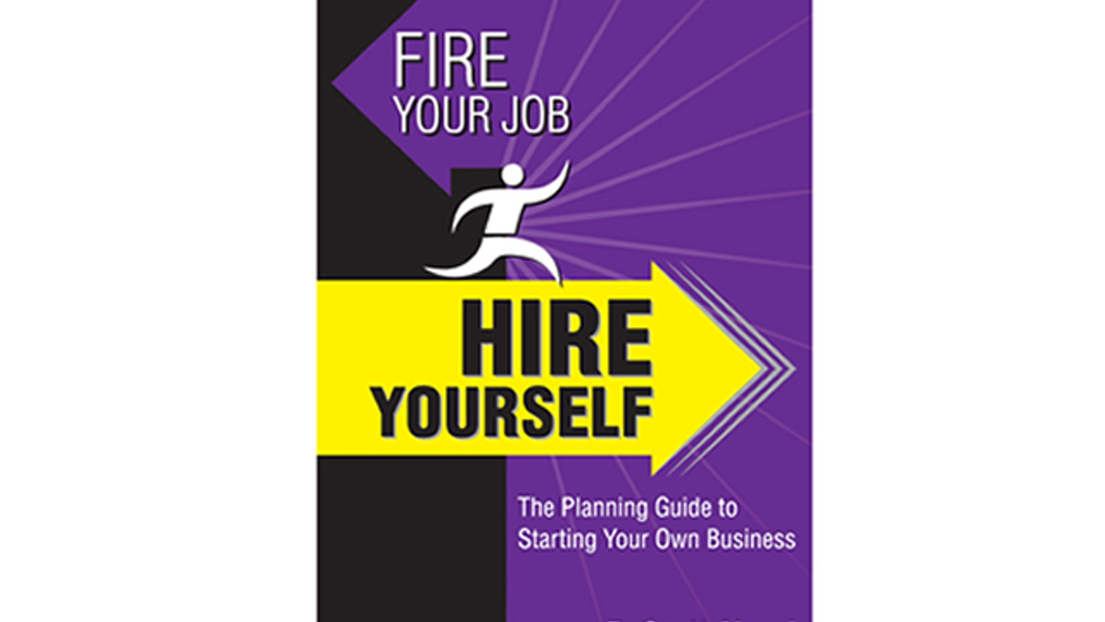 Fire Your Job Hire Yourself How To Start Own Business