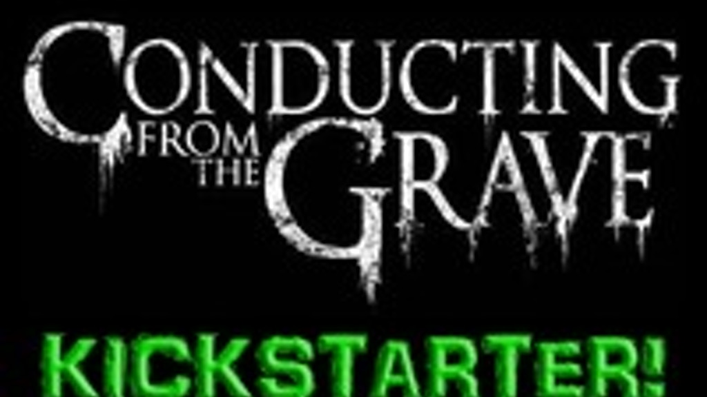 Conducting From the Grave NEW ALBUM KICKSTARTER! project video thumbnail