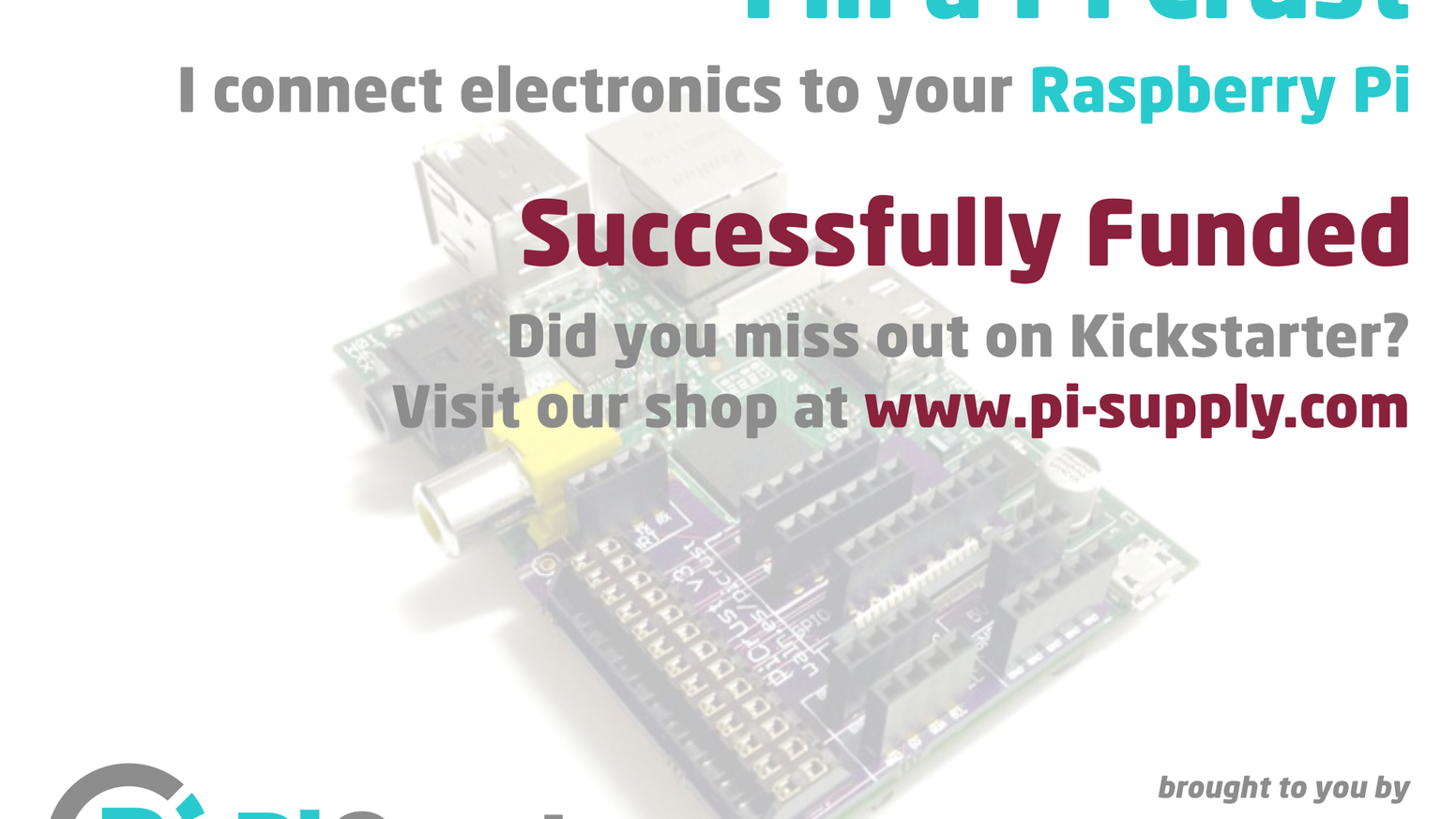 Pi Crust is a breakout board for the Raspberry Pi that makes it easier to connect electronics - help us to bring this into kit form!