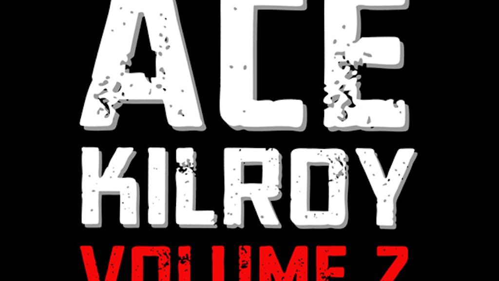 ACE KILROY Volume 2 project video thumbnail