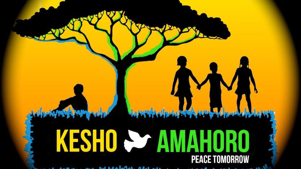 Kesho Amahoro (Peace Tomorrow) - Triumph of the Human Spirit project video thumbnail