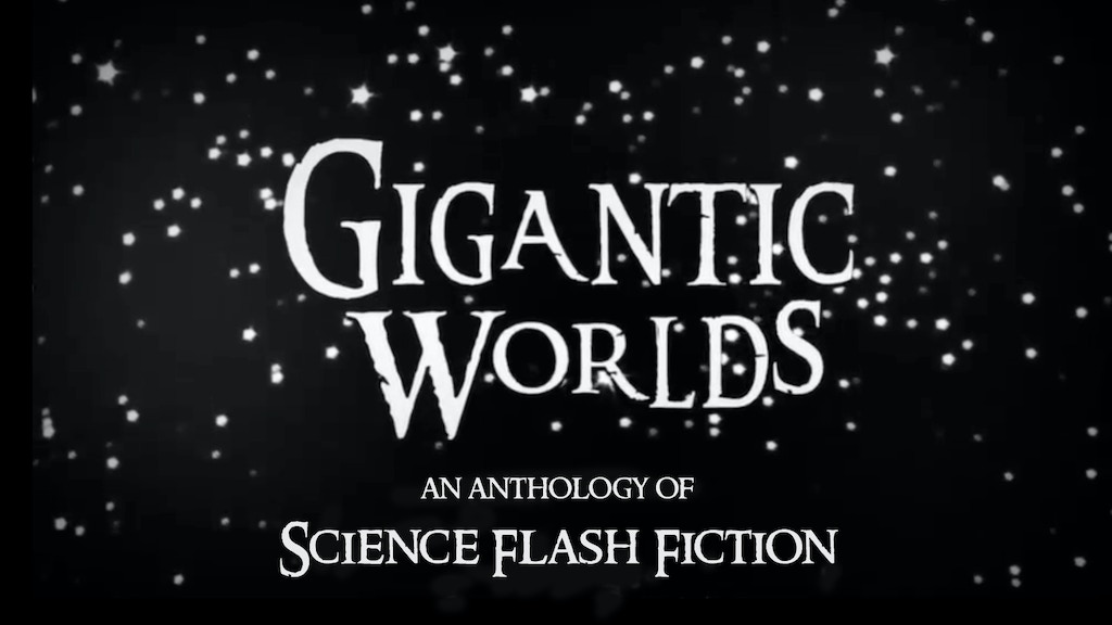 Gigantic Worlds science flash fiction anthology project video thumbnail