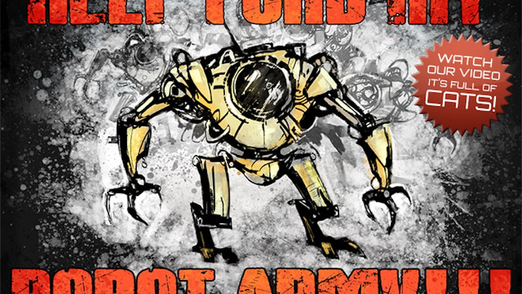 HELP FUND MY ROBOT ARMY!!! & Other Improbable Kickstarters project video thumbnail