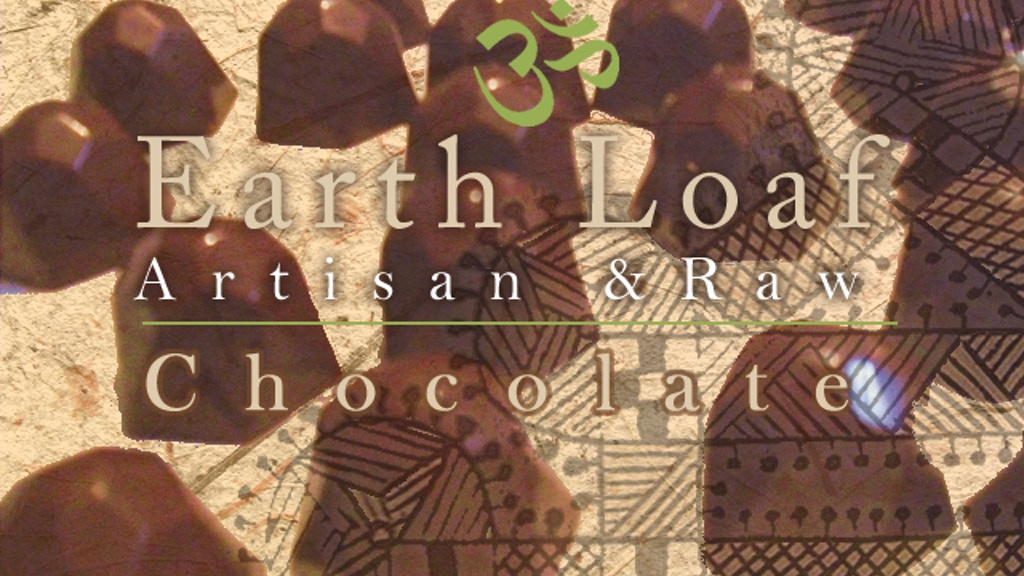 Earth loaf artisan raw chocolate by david belo kickstarter for Artisan indian cuisine