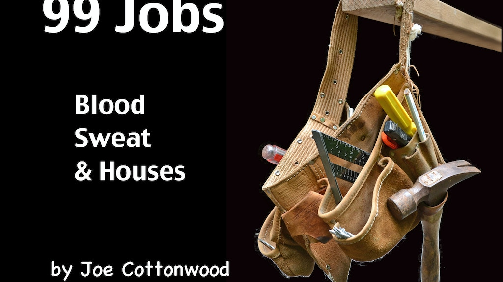 99 Jobs: Blood, Sweat, and Houses project video thumbnail
