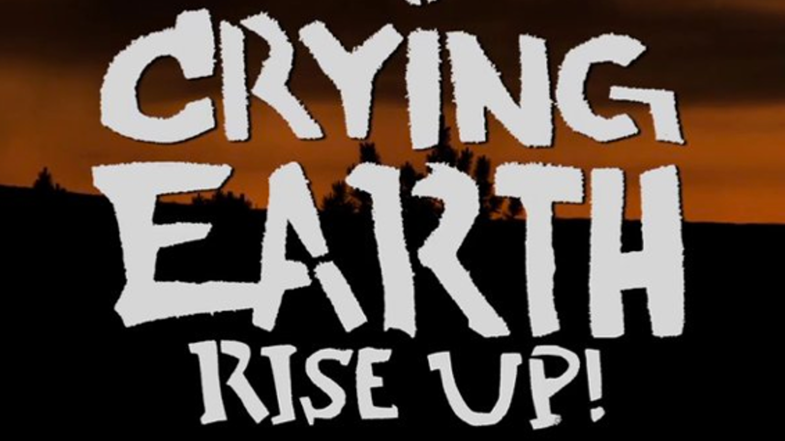 Crying Earth Rise Up! (A documentary work-in-progress)