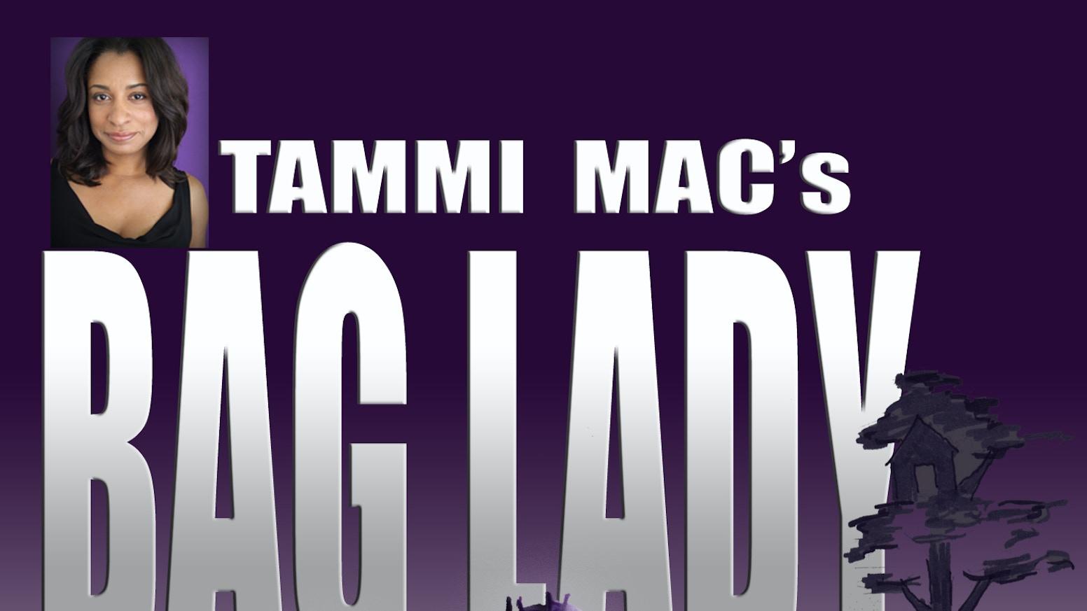 Bag Lady A One Woman Show Web Series By Tammi Mac Kickstarter