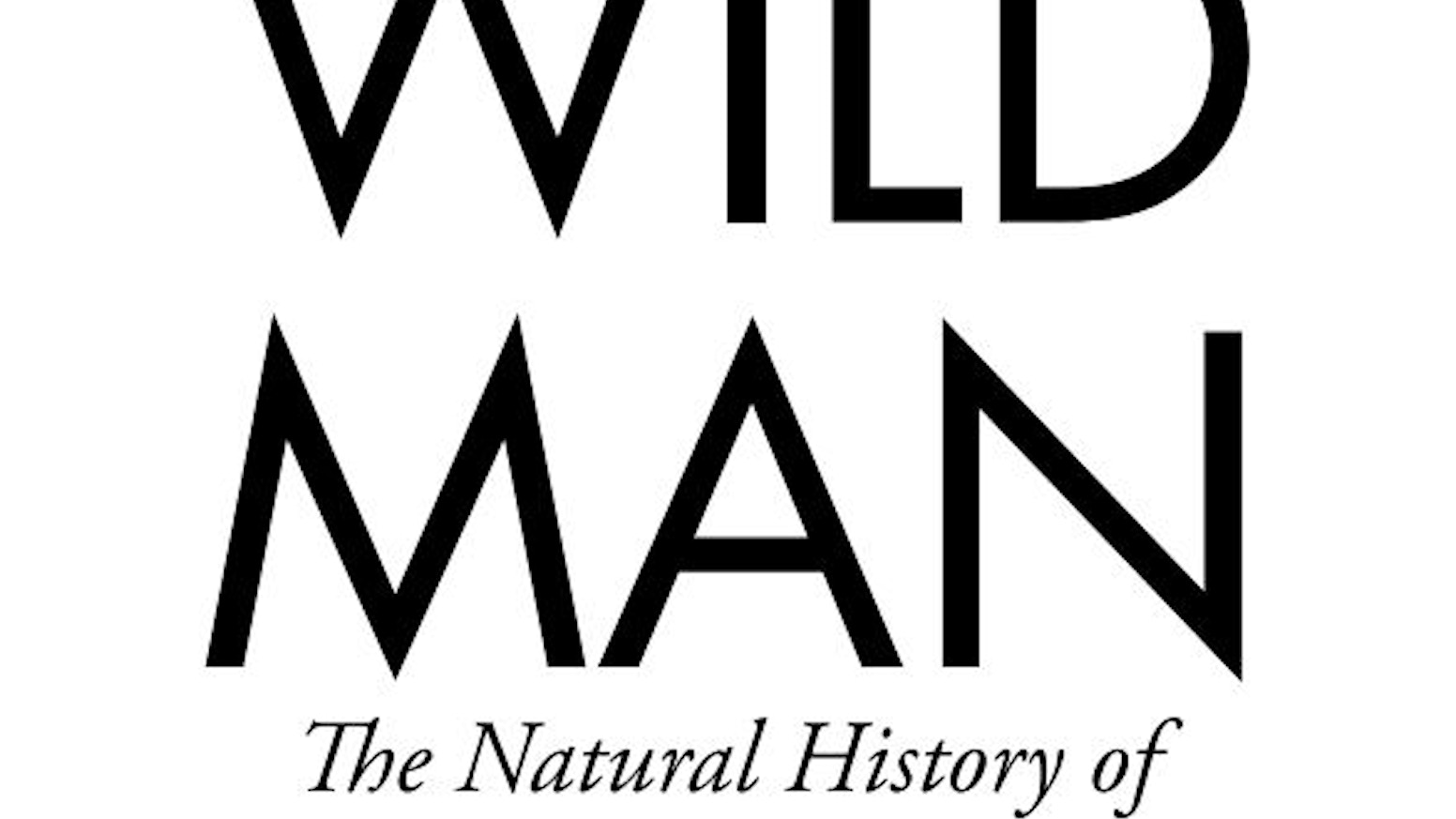 WILD MAN Research + Lecture Series and Tour by T Edward