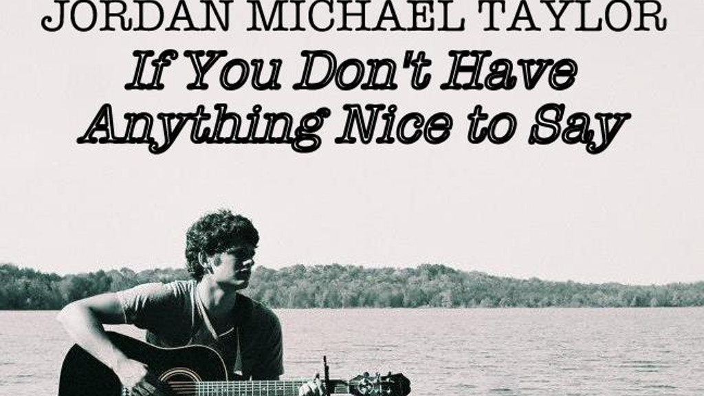 """Jordan Taylor """"If You Don't Have Anything Nice to Say"""" project video thumbnail"""