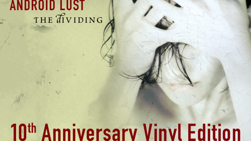 """Android Lust """"The Dividing"""" - 10th Anniversary Vinyl Edition project video thumbnail"""