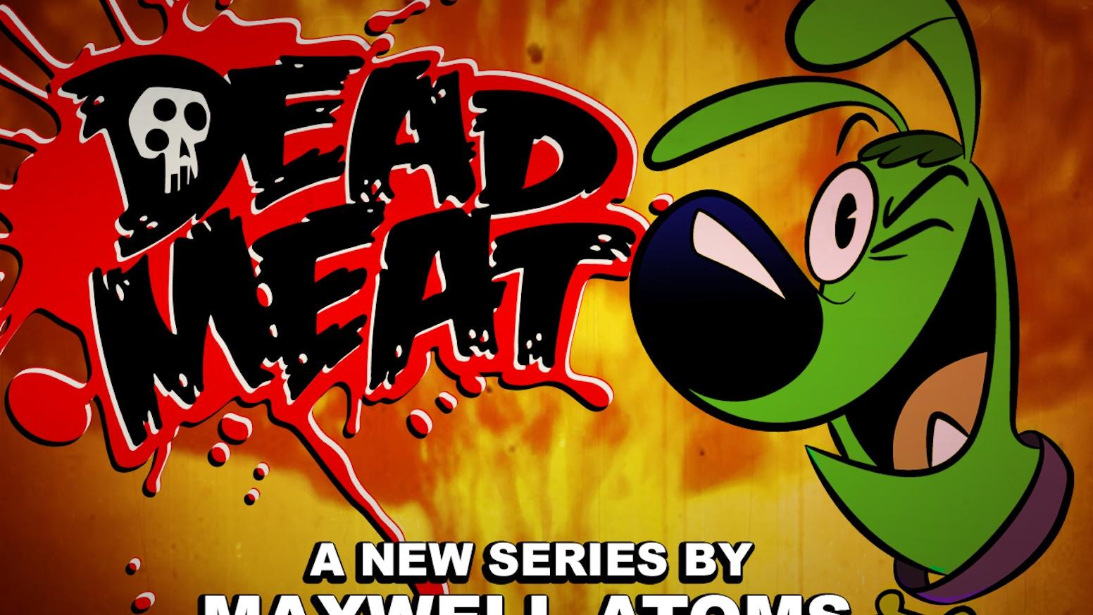 Dead Meat By Maxwell Atoms Kickstarter