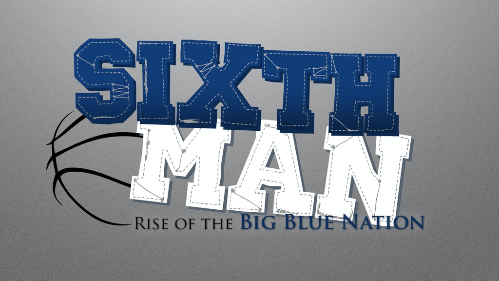 SIXTH MAN:  Rise of the Big Blue Nation project video thumbnail