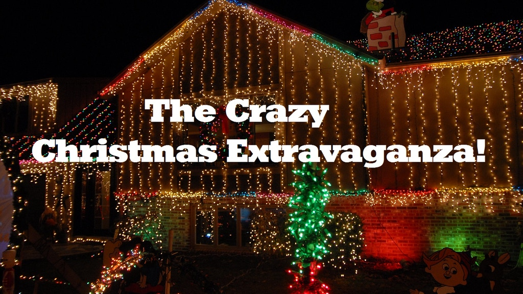 The Crazy Christmas Extravaganza project video thumbnail - The Crazy Christmas Extravaganza By Tyler Horrocks And Joey Conway