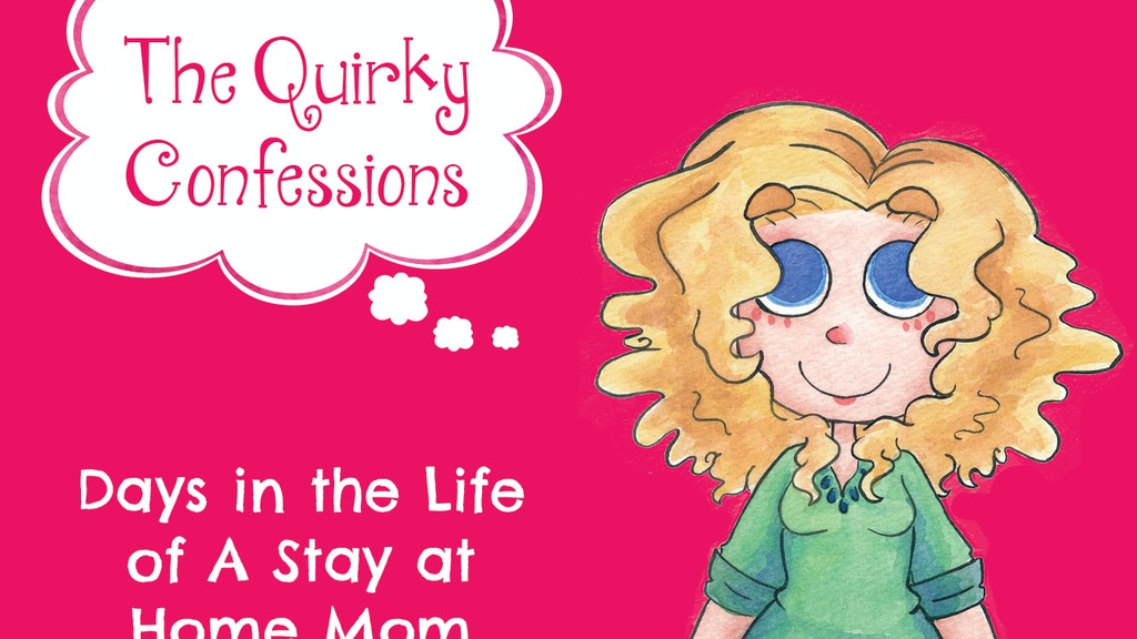 The Quirky Confessions: Days in the Life of a #SAHM project video thumbnail