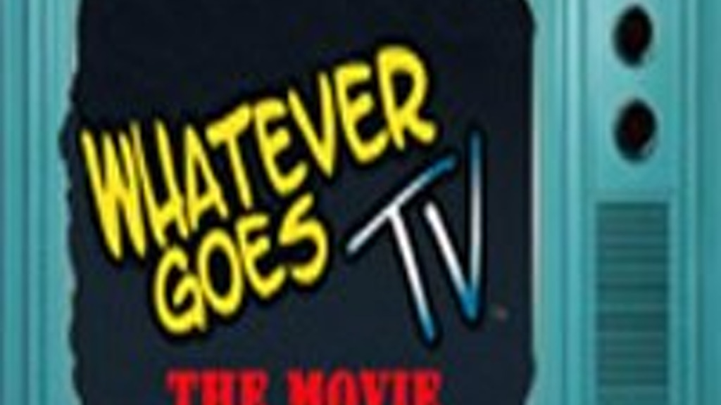 Completing Our Labor of Love : Whatever Goes TV: The Movie project video thumbnail