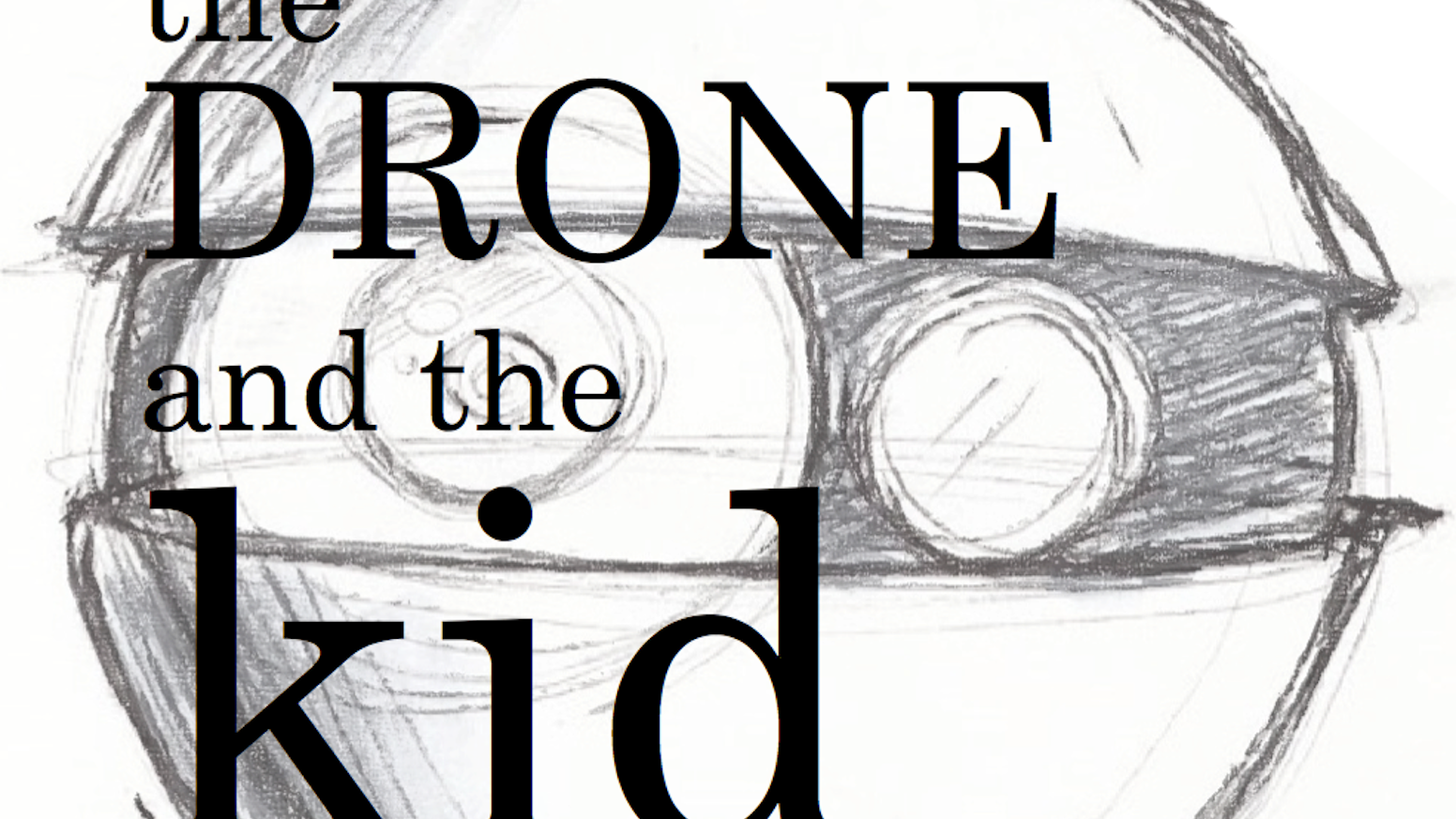 The Drone and the Kid by Imran J. Khan — Kickstarter
