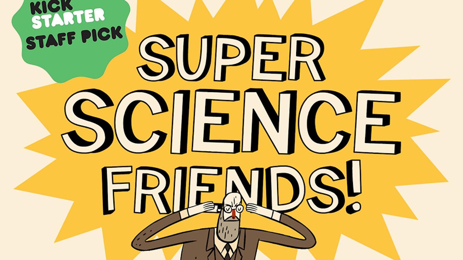 Super Science Friends! by Tinman Creative Studios » Designs