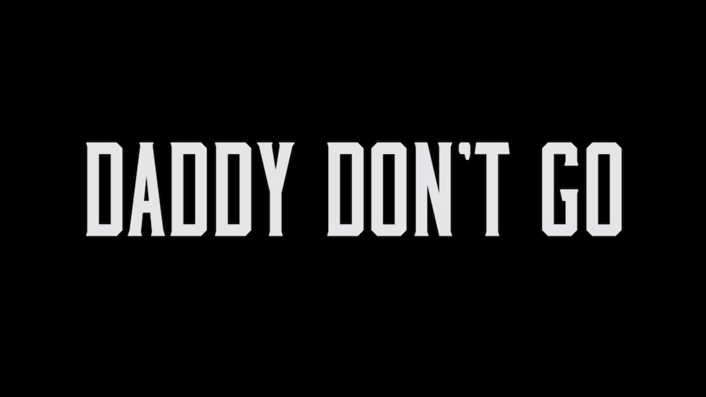 DADDY DON'T GO project video thumbnail