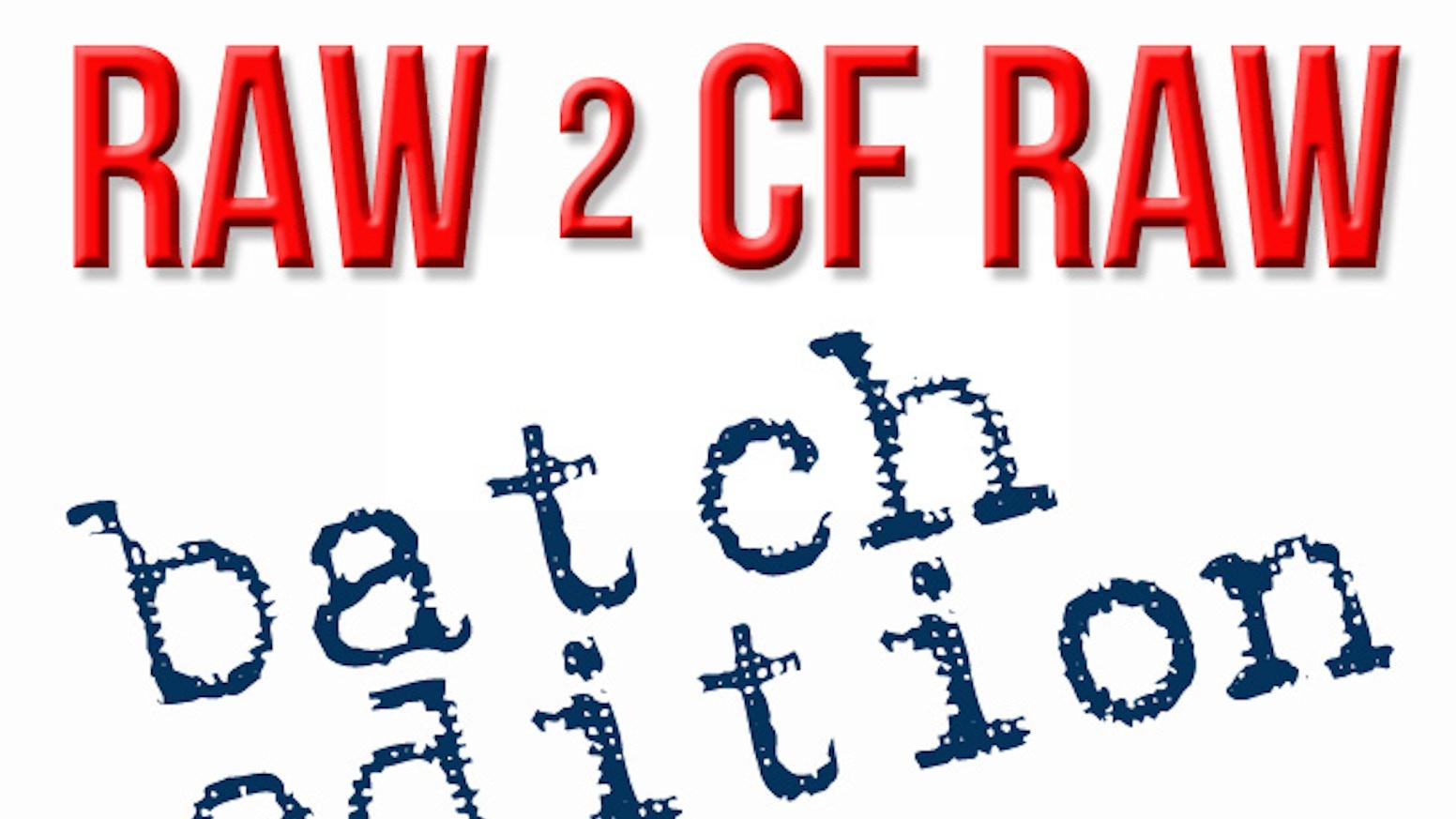 RAW to video raw converter! RAW 2 CF RAW Batch Edition by Alex ...