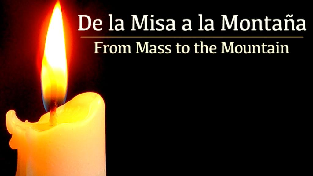 De la Misa a la Montaña | From Mass to the Mountain project video thumbnail