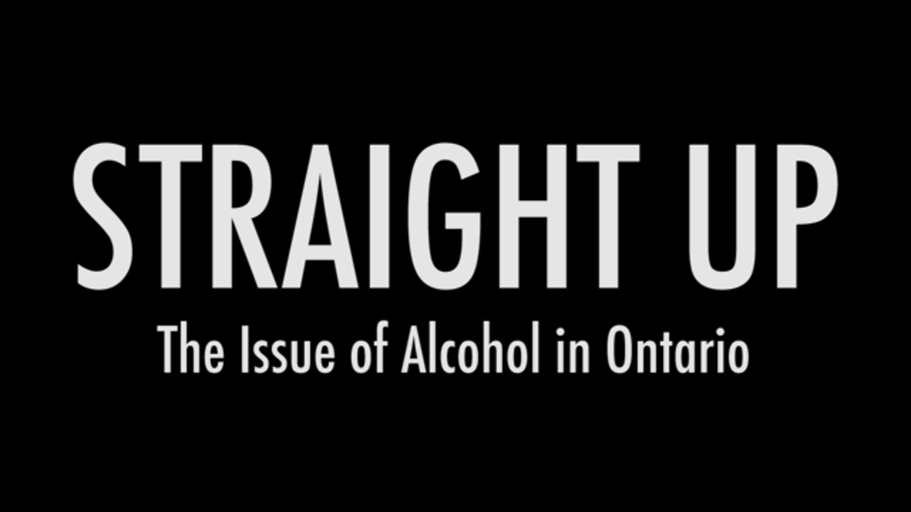 Straight Up: The Issue of Alcohol in Ontario project video thumbnail