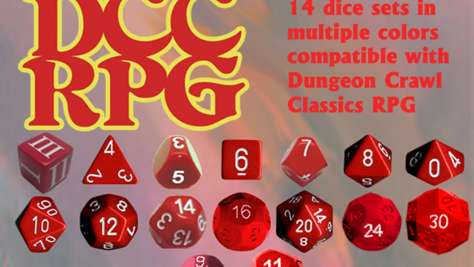 Working to create a full set of the 14 dice compatible with the DCC RPG in 8 colors (and possibly gem dice) along with D9 and D11.